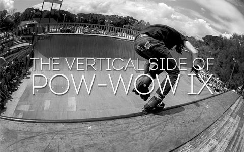 The Vert Side of Pow-Wow IX