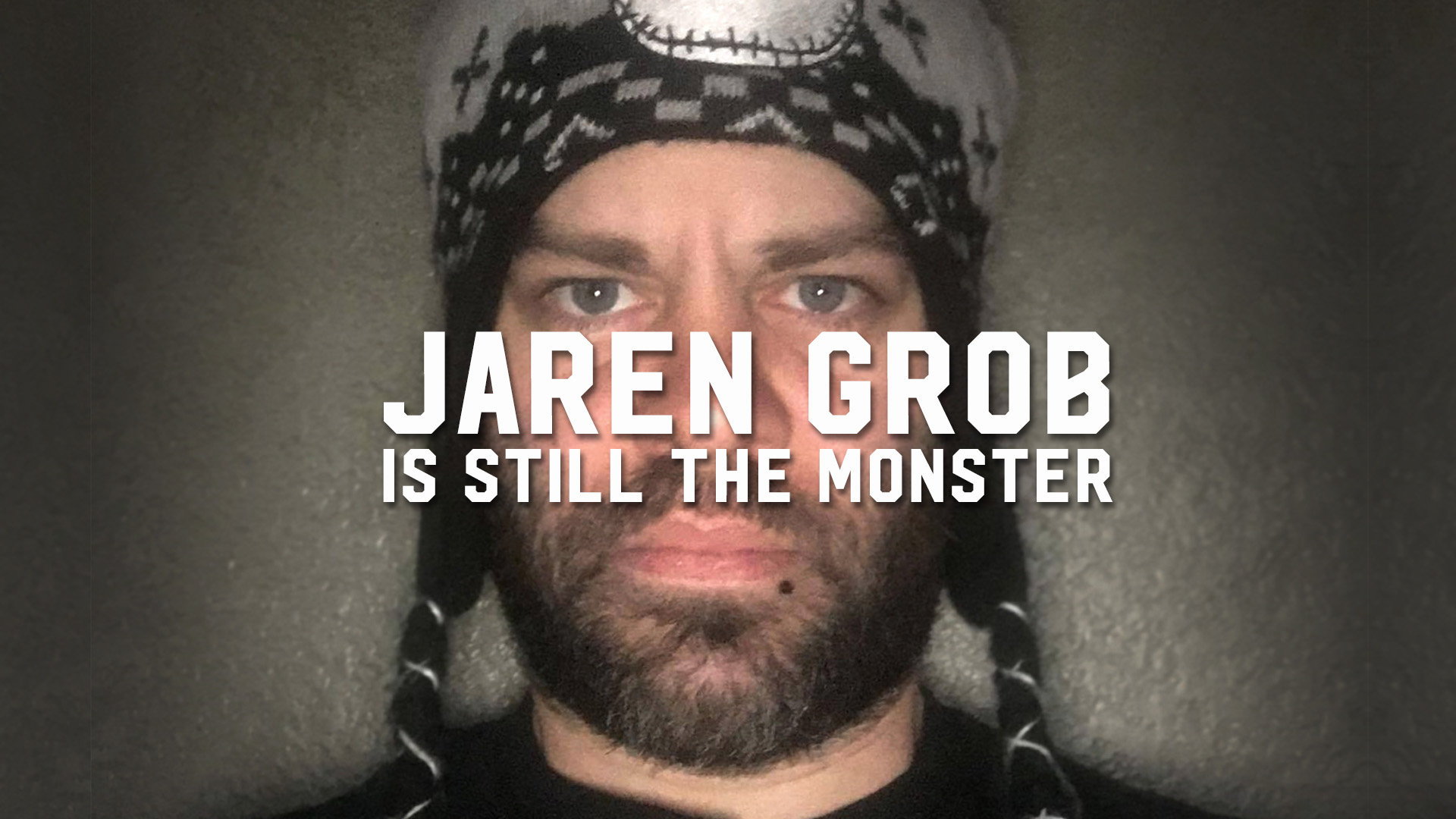Jaren Grob is still the Monster