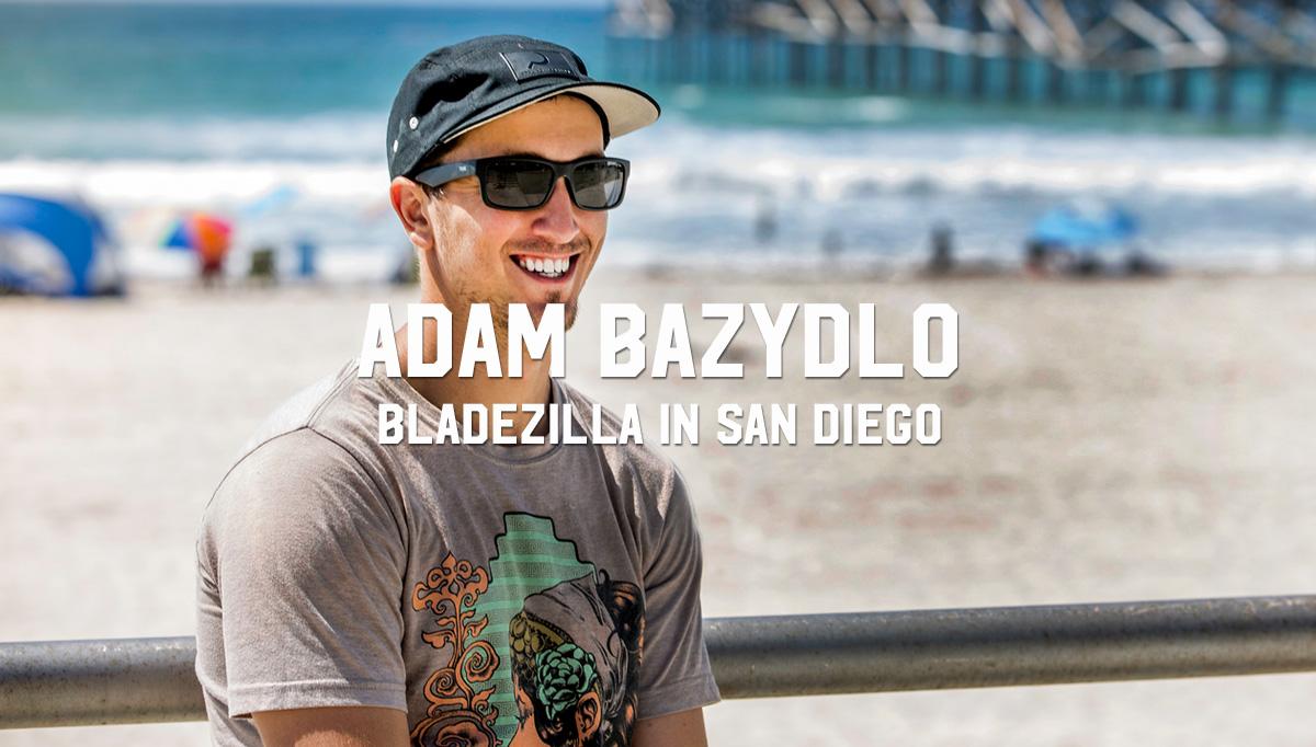 Adam Bazydlo: Bladezilla in San Diego