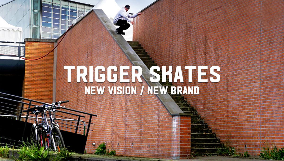 Trigger Skates: New Vision / New Brand