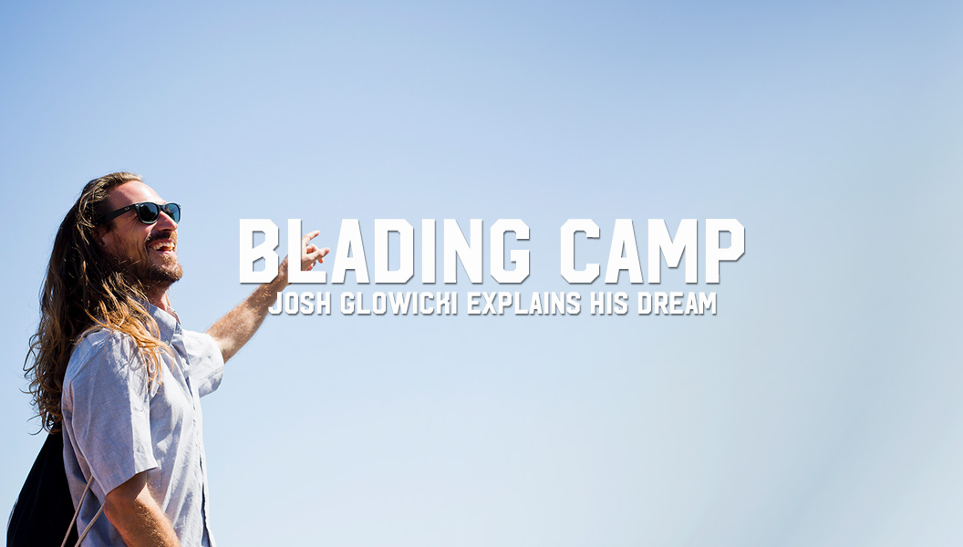 Blading Camp: Josh Glowicki explains his dream