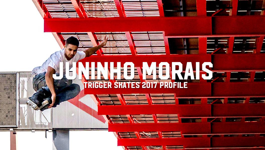 Juninho Morais: Trigger Skates 2017 Profile