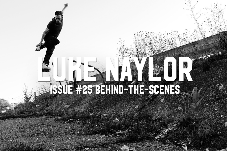 Luke Naylor: Issue #25 Behind-The-Scenes