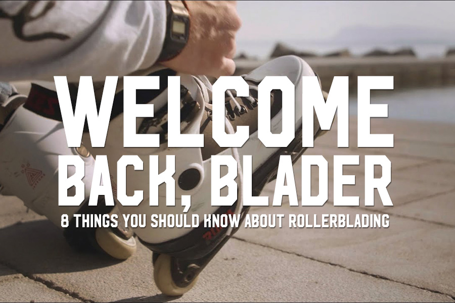 Welcome Back, Blader: 8 Things You Should Know About Rollerblading