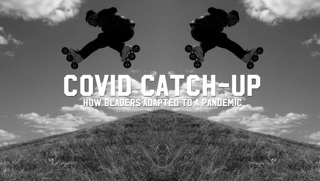 Covid Catch-Up: How Bladers Adapted to a Pandemic
